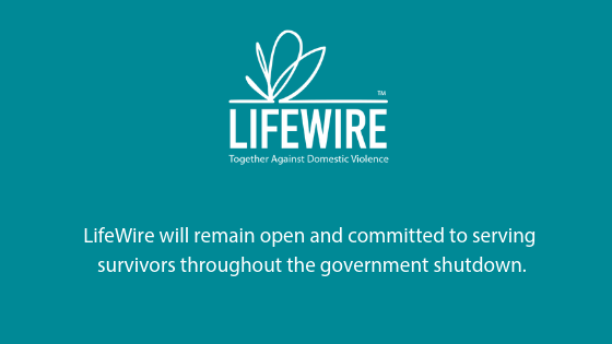 LifeWire will remain open and committed to serving survivors throughout the government shutdown.